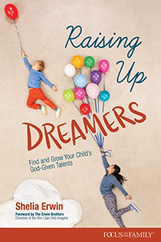 Raising Up Dreamers: Find and Grow Your Child's God-Given Talents