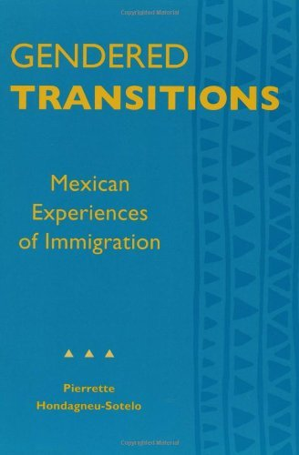 Gendered Transitions: Mexican Experiences of Immigration by Pierrette Hondagneu-sotel (1994-09-22)