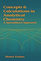 Concepts & Calculations in Analytical Chemistry, Featuring the Use of Excel: A Spreadsheet Approach