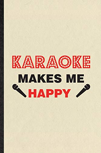 Karaoke Makes Me Happy: Funny Blank Lined Notebook/ Journal For Singing Soloist Karaoke, Octet Singer Director, Inspirational Saying Unique Special Birthday Gift Idea Classic 6x9 110 Pages