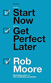Start Now. Get Perfect Later. by [Rob Moore]