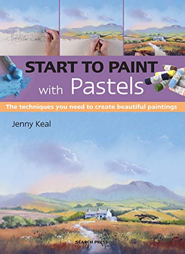 Keal, J: Start to Paint with Pastels: The Techniques You Need to Create Beautiful Paintings