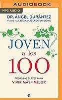 Joven A Los 100: Narración En Castellano: Todas Las Claves Para Vivir Más Y Mejor