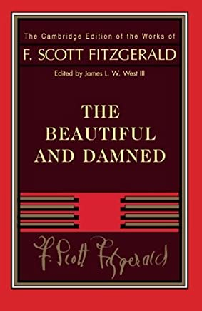 Fitzgerald: The Beautiful and Damned (The Cambridge Edition of the Works of F. Scott Fitzgerald)
