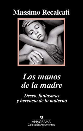 Las manos de la madre: Deseo, fantasmas y herencia de lo materno (ARGUMENTOS nº 517) (Spanish Editi