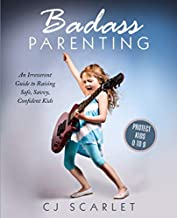 Badass Parenting: An Irreverent Guide to Raising Safe, Savvy, Confident Kids
