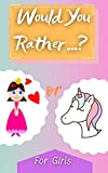 Would You Rather? For Girls: Game Book For Teens Kids Whole Family Funny Questions Silly Scenarious Ultimate Jokes Interactive Challenging And Hilarious Choices