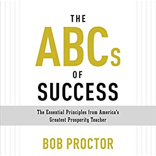 The ABCs of Success     The Essential Principles from America's Greatest Prosperity Teacher              By:                                                                                                                                 Bob Proctor                               Narrated by:                                                                                                                                 Bob Proctor,                                                                                        Sandra Gallagher                      Length: 4 hrs and 37 mins     425 ratings     Overall 4.8