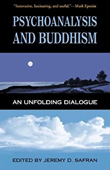 Psychoanalysis and Buddhism: An Unfolding Dialogue by [Jeremy D. Safran]