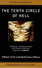 The Tenth Circle Of Hell: A Memoir of Life in the Death Camps of Bosnia by Rezak Hukanovic (1998-06-04)