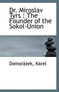 Dr. Miroslav Tyrs: The Founder of the Sokol-Union by Domor??zek Karel (2009-08-16)
