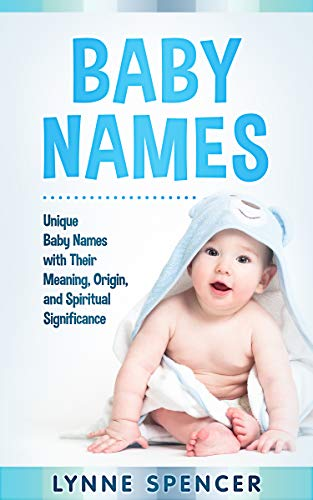 Baby Names: Unique Baby Names with Their Meaning, Origin and Spiritual Significance (English Edition)
