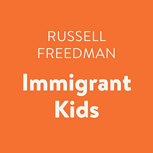 Immigrant Kids                   By:                                                                                                                                 Russell Freedman                               Narrated by:                                                                                                                                 Ellen Archer                      Length: 39 mins     Not rated yet     Overall 0.0