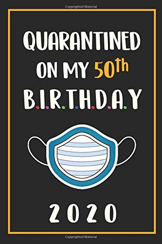 Quarantined on My 50th Birthday 2020: 50 Years Old 50th Birthday Notebook Gift Ideas for Mom, Dad,...