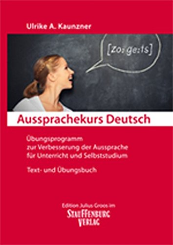 Aussprachekurs Deutsch: Übungsprogramm zur Verbesserung der Aussprache für Unterricht und Selbststudium. Text- und Übungsbuch.