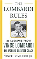 The Lombardi Rules: 26 Lessons from Vince Lombardi, the World's Greatest Coach (Mighty Manager)