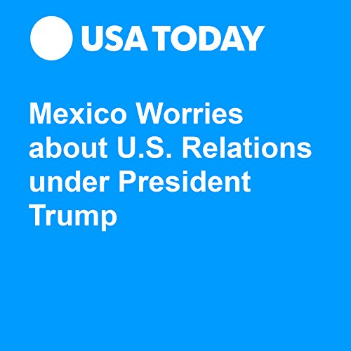 Mexico Worries about U.S. Relations under President Trump audiobook cover art