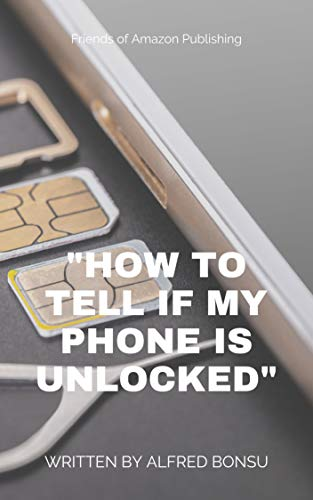 """""""HOW TO TELL IF MY PHONE IS UNLOCKED"""" (English Edition)"""
