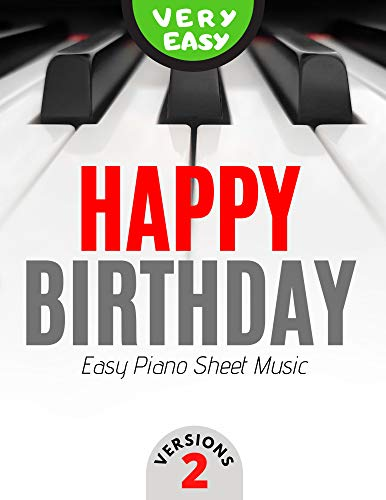 Happy Birthday – 2 Versions - Very Easy Piano Sheet Music for Absolute Beginners * Level 1: Video Tutorial * BIG Notes * Teach Yourself How to Play * Popular Song for Kids (English Edition)