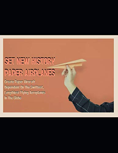 Set New History Paper Airplanes Create Paper Aircraft Dependent On The Swiftest, Lengthiest Flying Aeroplanes In The Globe
