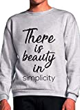BlackMeow There is Beauty in Simplicity Life Quote Grey Unisex Sweatshirt - Medium