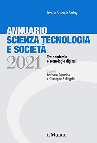 Annuario scienza tecnologia e società. Tra pandemia e tecnologie digitali (2021)