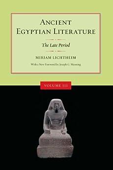 Ancient Egyptian Literature, Volume III: The Late Period by [Miriam Lichtheim, J.G. Manning, Joseph G. Manning]