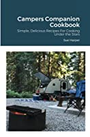 Campers Companion Cookbook: Simple, Delicious Recipes For Cooking Under the Stars