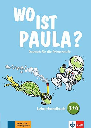 Wo ist Paula? 3+4: Deutsch für die Primarstufe. Lehrerhandbuch mit 4 Audio-CDs und Video-DVD (Wo ist Paula? / Deutsch für die Primarstufe)