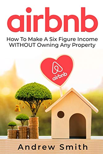 Real Estate Investing Books! - Airbnb: How To Make a Six Figure Income WITHOUT Owning Any Property