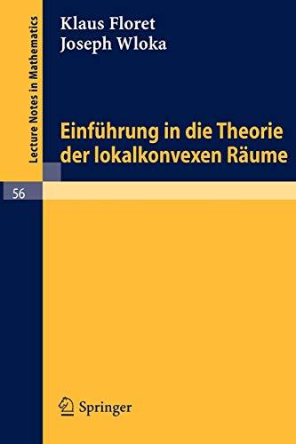 Einfuhrung in die Theorie der lokalkonvexen Raume (Lecture Notes in Mathematics (56), Band 56)