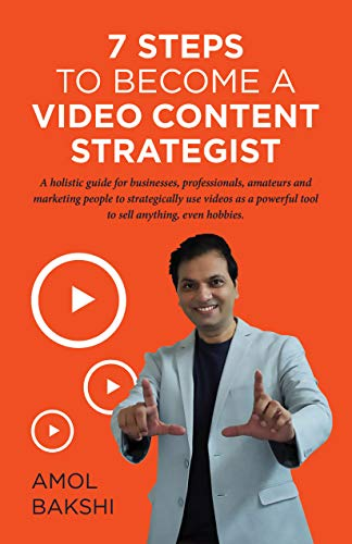 7 steps to Become a VIDEO CONTENT STRATEGIST: A holistic guide for businesses, professionals, amateurs and marketing people to strategically use videos ... to sell anything, even h (English Edition)