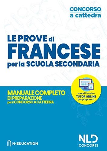 Concorso Scuola 2020: Francese Per Il Concorso Ordinario E Straordinario Nella Scuola Secondaria Manuale Per Prove Scritte E Orali Delle Classi (A25) (A24)