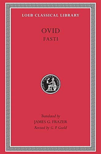 Ovid: Fasti (Loeb Classical Library No. 253) (English and Latin Edition)