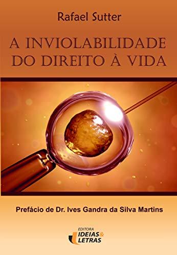 A inviolabilidade do direito à vida: Prefácio de Dr. Ives Gandra da Silva Martins