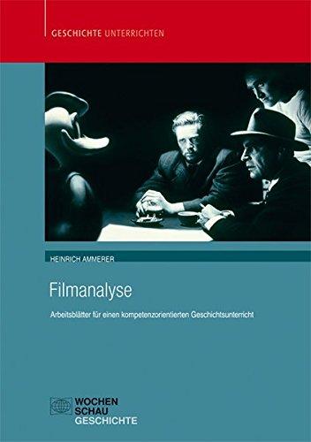 Filmanalyse: Arbeitsblätter für einen kompetenzorientierten Geschichtsunterricht (Geschichte unterrichten)