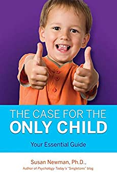 The Case for Only Child: Your Essential Guide by [Susan Newman P.h.D.]