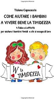 COME AIUTARE I BAMBINI A VIVERE BENE LA TIMIDEZZA: 4 fiabe e 6 attività  per aiutare i bambini timidi  e chi si occupa di ...