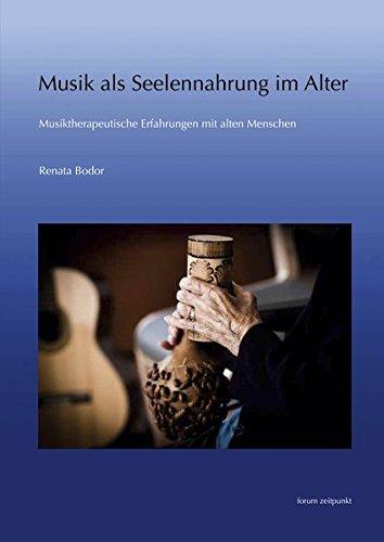 Musik als Seelennahrung: Musiktherapeutische Erfahrungen mit alten Menschen (zeitpunkt musik)