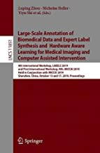 Large-Scale Annotation of Biomedical Data and Expert Label Synthesis and Hardware Aware Learning for Medical Imaging and Computer Assisted ... (Lecture Notes in Computer Science)