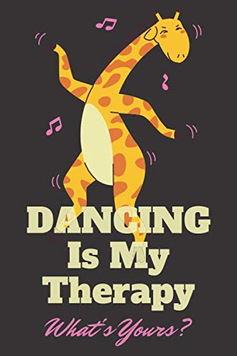 Dancing Is My Therapy, What's Yours: A Dancing Giraffe Appreciation Notebook Gift For Women & Men Dance Teachers / Dance Recital Gifts For Teachers / Thank You Gift For Ballroom Dance Teacher