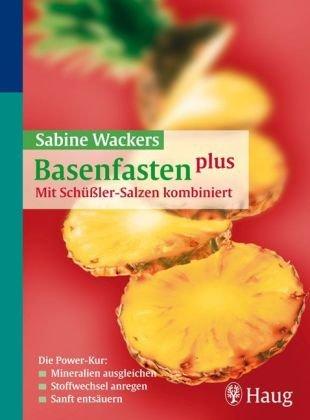 Basenfasten plus - Mit Schüßler-Salzen kombiniert: Die Power-Kur: Mineralien augleichen, Stoffwechsel anregen. sanft entsäuern