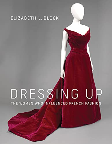 Dressing Up: The Women Who Influenced French Fashion