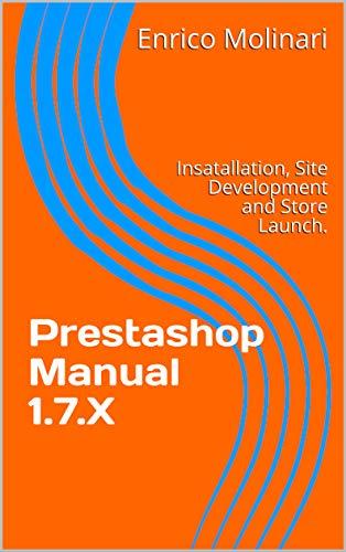 Prestashop Manual 1.7.X: Insatallation, Site Development and Store Launch.