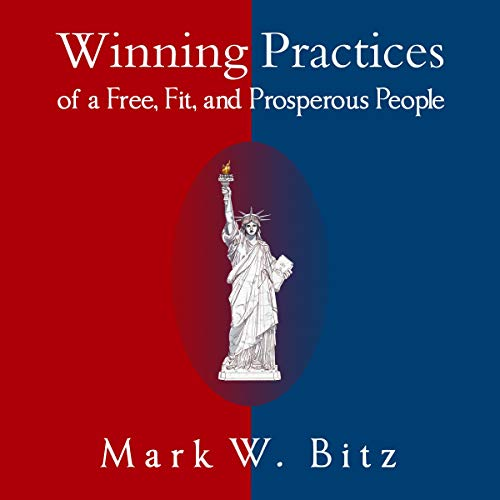 Winning Practices of a Free, Fit, and Prosperous People (Flourish Books) Audiobook By Mark W Bitz cover art