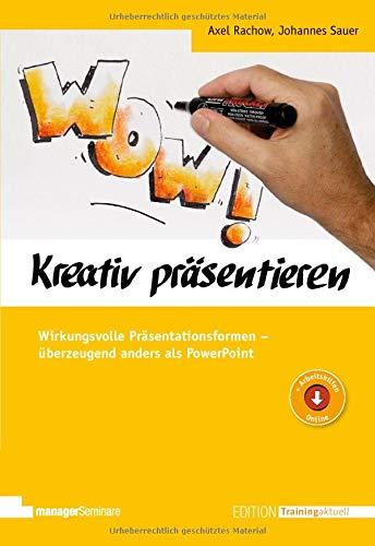 Kreativ präsentieren: Wirkungsvolle Präsentationsformen - überzeugend anders als PowerPoint (Edition Training aktuell)