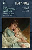 The Selected Works of Henry James, Vol. 28 (of 36): The Beldonald Holbein; The Birthplace (Papersky Classics)