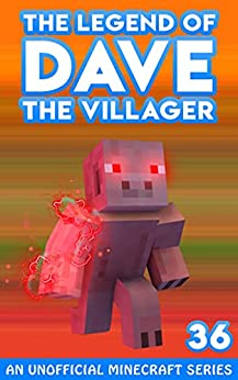 Dave the Villager 36: Unofficial Minecraft Books (The Legend of Dave the Villager) by [Dave Villager]