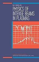 Physics of Intense Beams in Plasmas (Series in Plasma Physics)