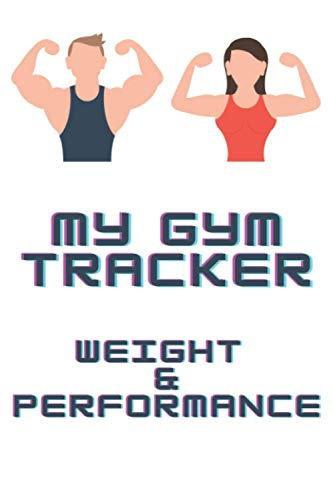 MY GYM TRACKER WEIGHT & PERFOEMANCE: THE BEST WAY TO TRACK YOUR PERFORMANCE AND ALSO YOUR WEIGHT